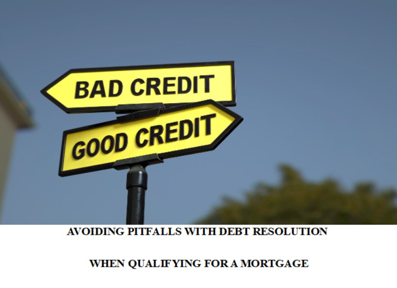 AVOIDING PITFALLS WITH DEBT RESOLUTION WHEN QUALIFYING FOR A MORTGAGE