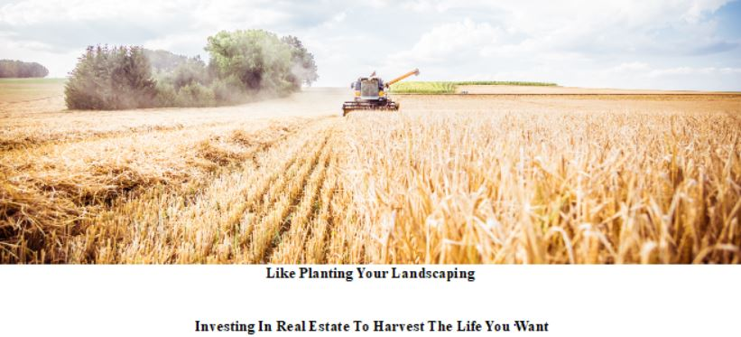 Like Planting Your Landscaping-Investing In Real Estate To Harvest The Life You Want