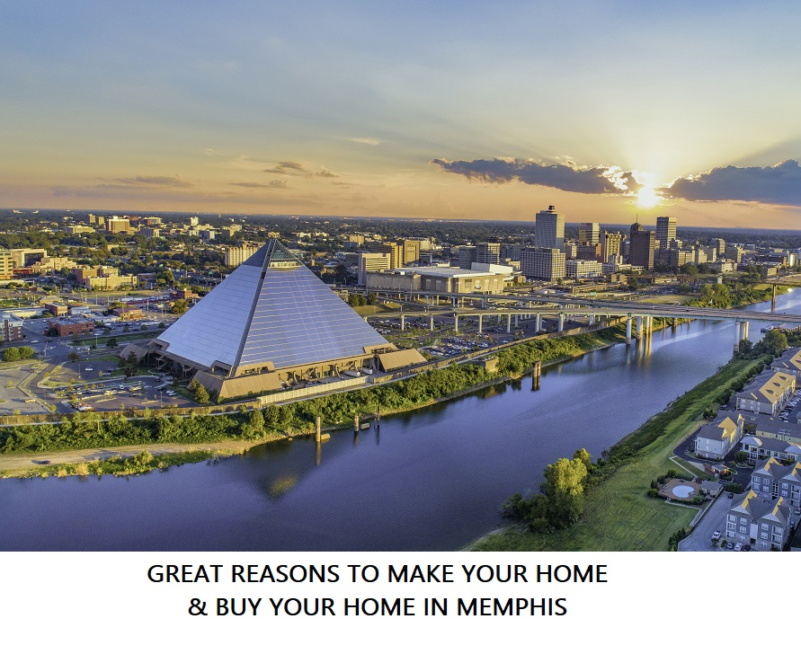 GREAT REASONS TO MAKE YOUR HOME & BUY YOUR HOME IN MEMPHIS