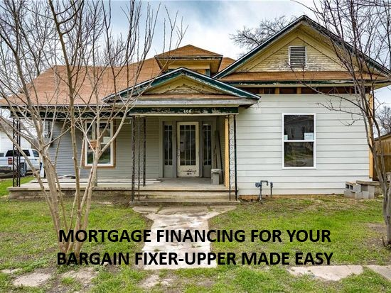 MORTGAGE FINANCING FOR YOUR BARGAIN FIXER-UPPER MADE EASY