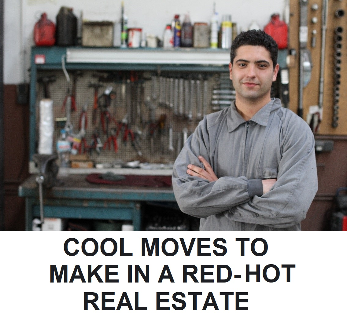 COOL MOVES TO MAKE IN A RED-HOT REAL ESTATE MARKET