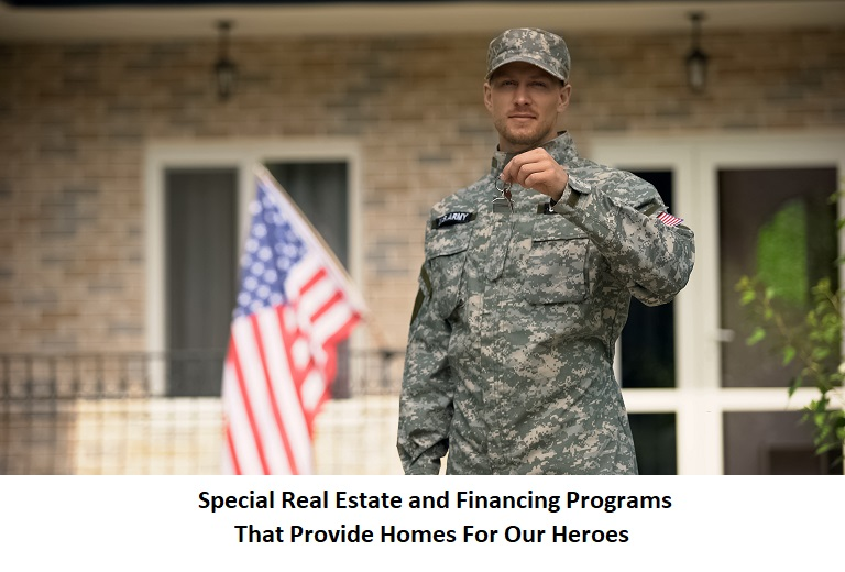 Special Real Estate and Financing Programs That Provide Homes For Our Heroes