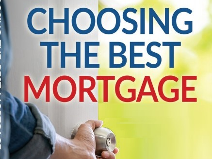 CHOOSING THE BEST MORTGAGE-THE QUICKEST WAY TO THE LIFE YOU WANT