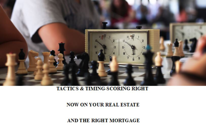 TACTICS & TIMING-SCORING RIGHT NOW ON YOUR REAL ESTATE AND THE RIGHT MORTGAGE-2019