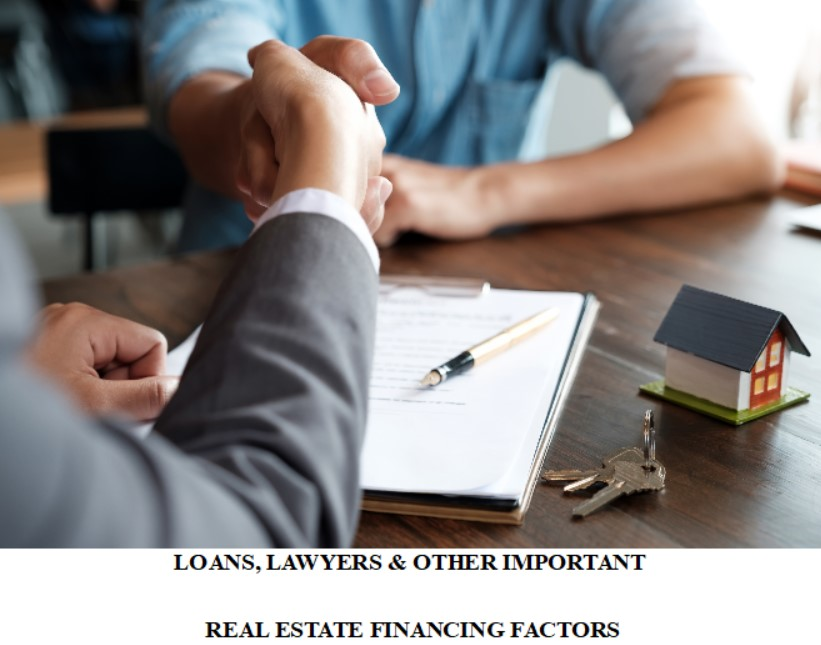 LOANS, LAWYERS & OTHER IMPORTANT REAL ESTATE FINANCING FACTORS