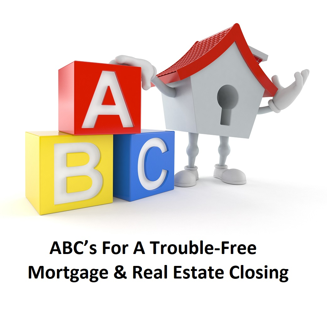 ABC's For A Trouble-Free Mortgage & Real Estate Closing