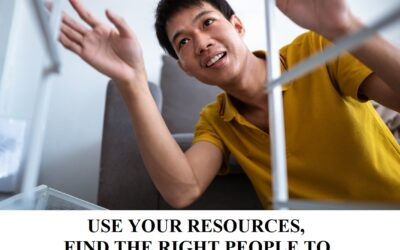 USE YOUR RESOURCES, FIND THE RIGHT PEOPLE TO GET WHERE YOU WANT TO GO WITH YOUR REAL ESTATE