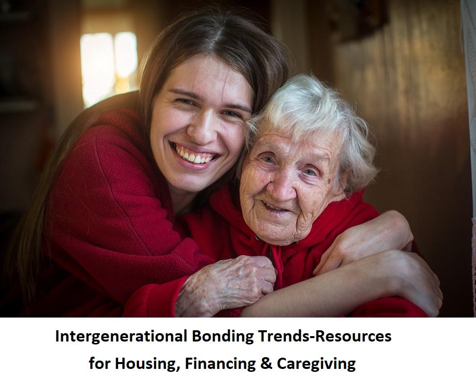 Intergenerational Bonding Trends-Resources for Housing, Financing & Caregiving