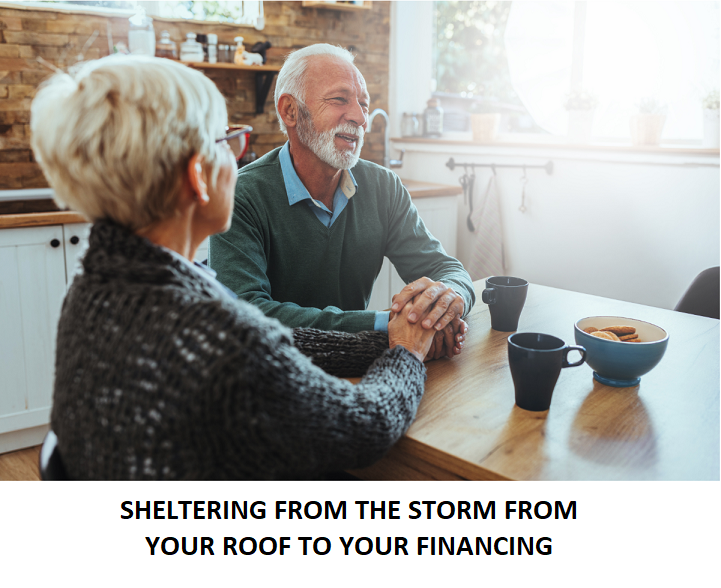 SHELTERING FROM THE STORM FROM YOUR ROOF TO YOUR FINANCING