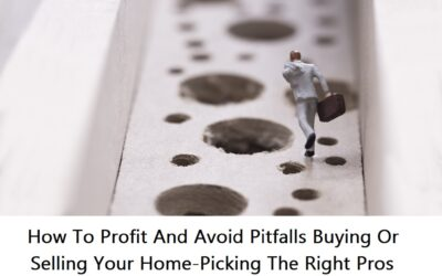 How To Profit And Avoid Pitfalls Buying Or Selling Your Home-Picking The Right Pros