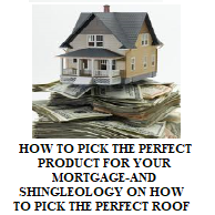 HOW TO PICK THE PERFECT PRODUCT FOR YOUR MORTGAGE-AND SHINGLEOLOGY ON HOW TO PICK THE PERFECT ROOF